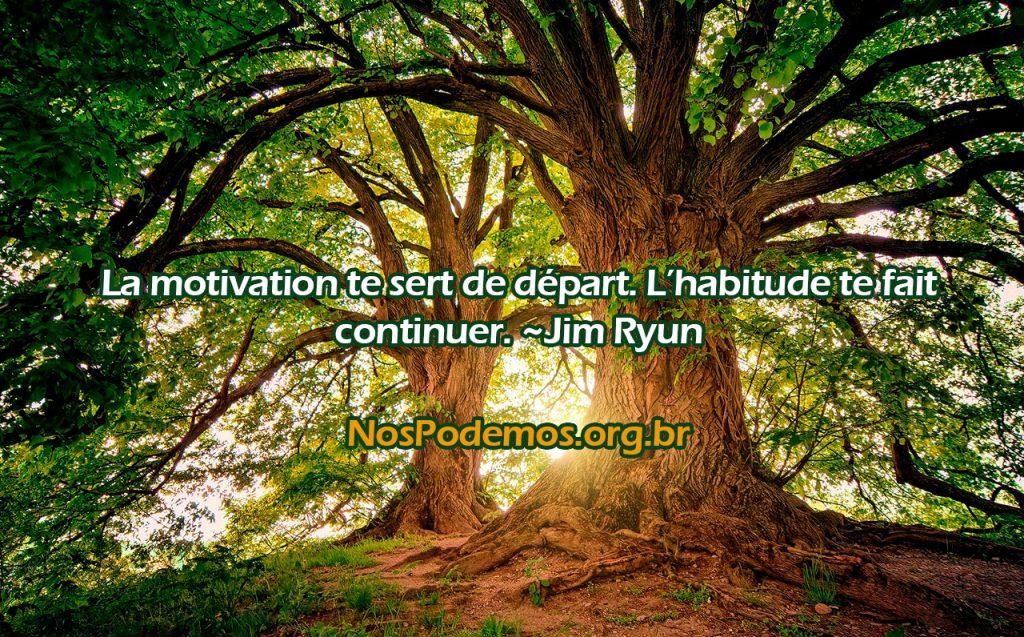 La motivation te sert de départ. L'habitude te fait continuer. ~Jim Ryun