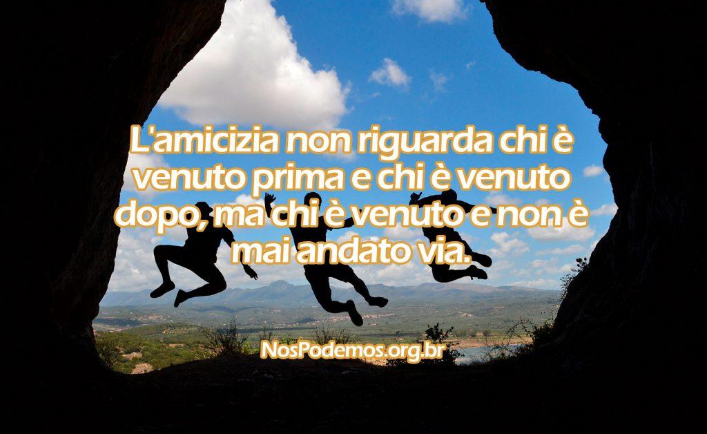 L'amicizia non riguarda chi è venuto prima e chi è venuto dopo, ma chi è venuto e non è mai andato via.