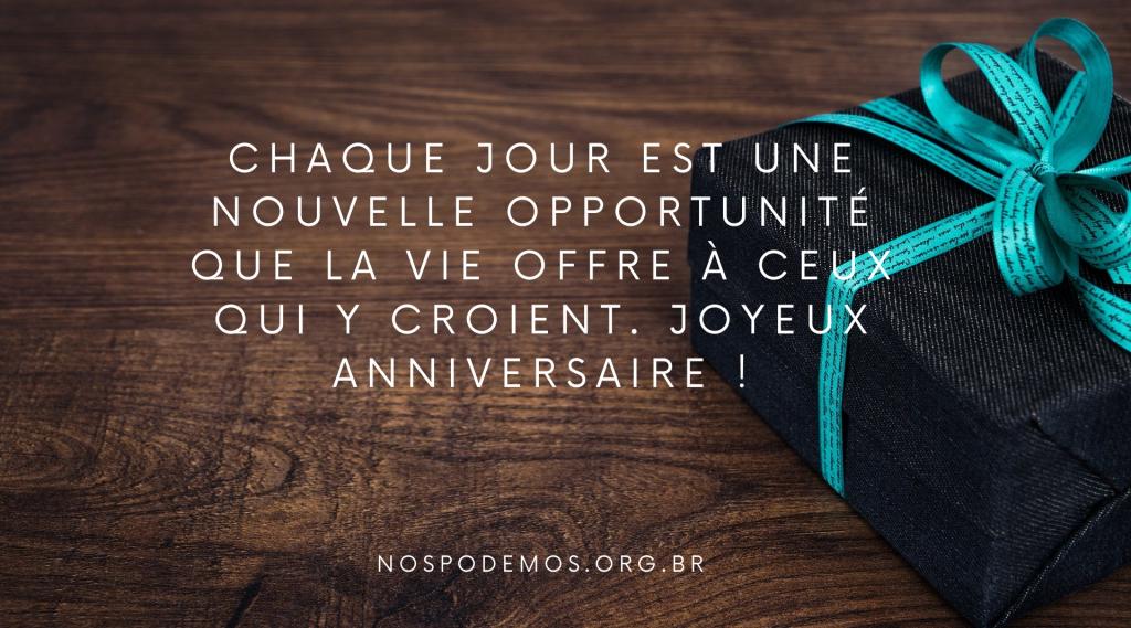 Chaque jour est une nouvelle opportunité que la vie offre à ceux qui y croient. Joyeux anniversaire !