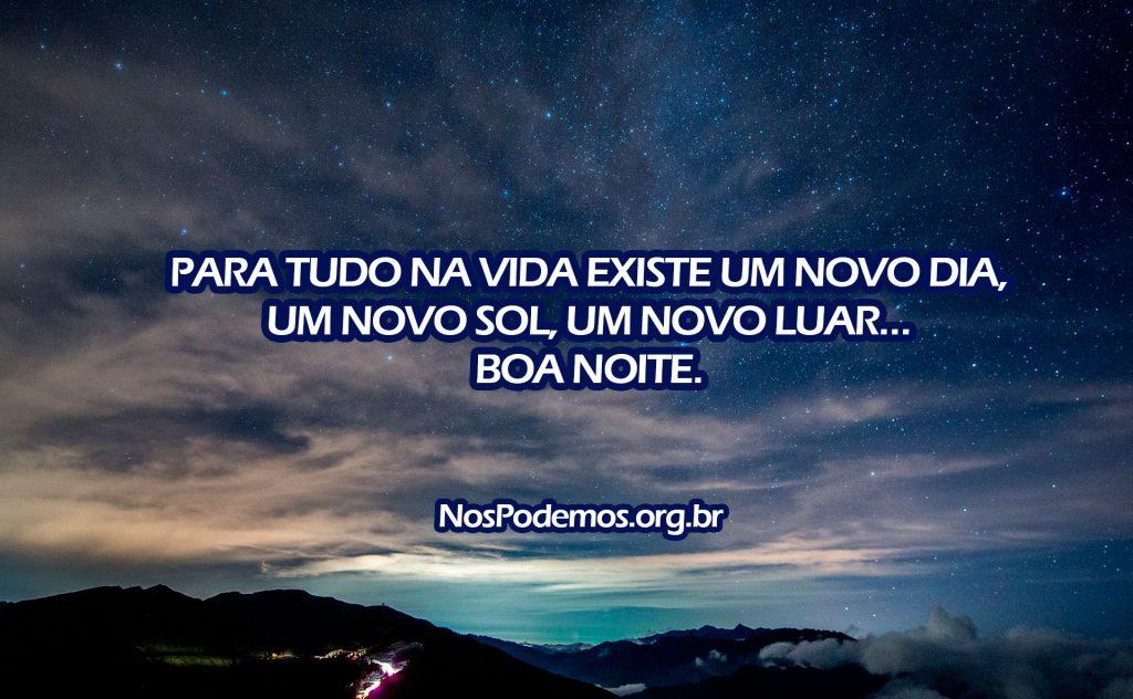 PARA TUDO NA VIDA EXISTE UM NOVO DIA, UM NOVO SOL, UM NOVO LUAR… BOA NOITE.