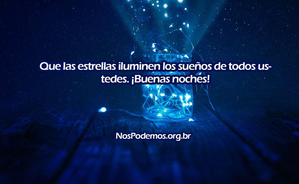 Que las estrellas iluminen los sueños de todos ustedes. ¡Buenas noches!