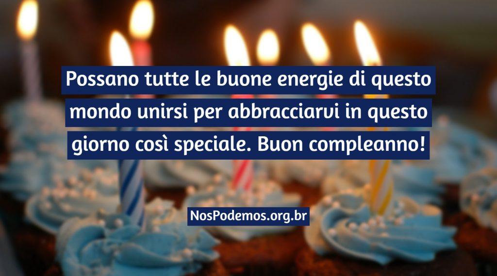 Possano tutte le buone energie di questo mondo unirsi per abbracciarvi in questo giorno così speciale. Buon compleanno!