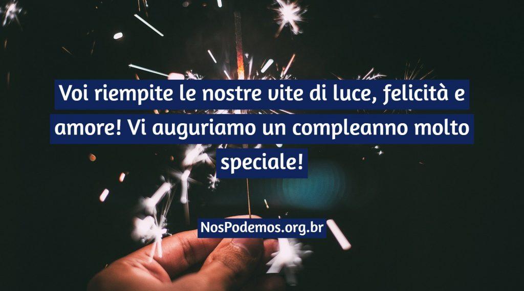 Voi riempite le nostre vite di luce, felicità e amore! Vi auguriamo un compleanno molto speciale!