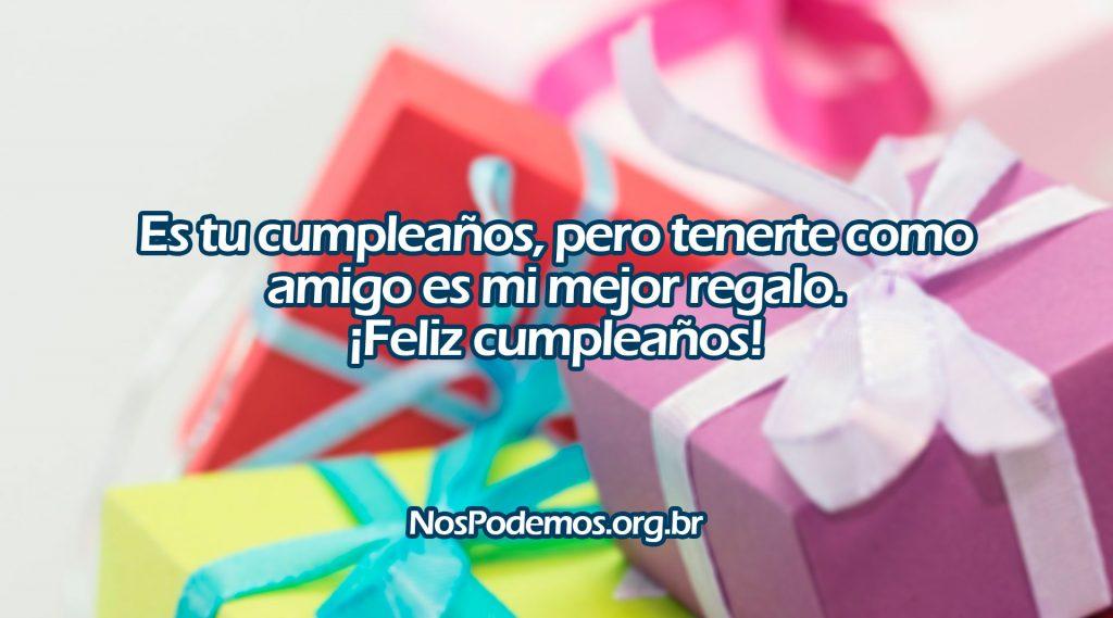 Es tu cumpleaños, pero tenerte como amigo es mi mejor regalo. ¡Feliz cumpleaños!