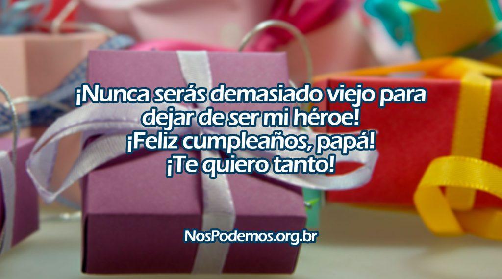 ¡Nunca serás demasiado viejo para dejar de ser mi héroe! ¡Feliz cumpleaños, papá! ¡Te quiero tanto!