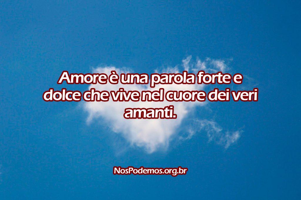 Amore è una parola forte e dolce che vive nel cuore dei veri amanti.