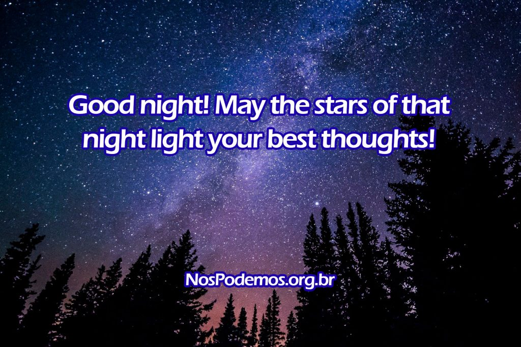 Good night! May the stars of that night light your best thoughts!