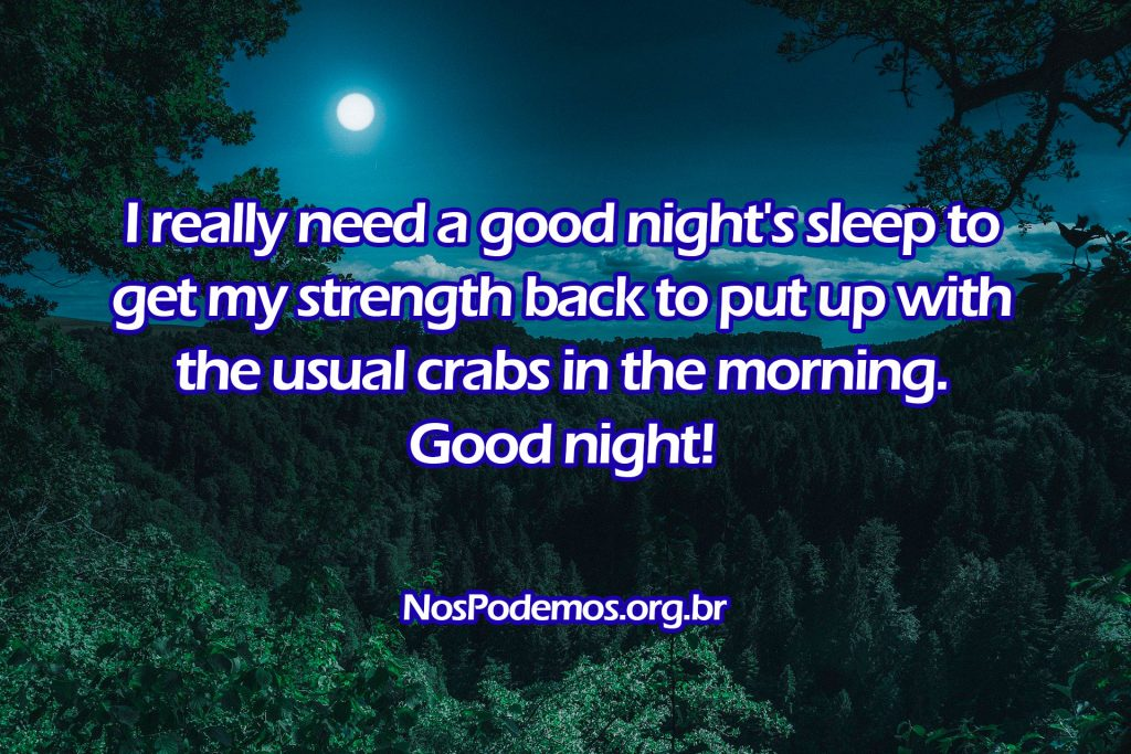 I really need a good night's sleep to get my strength back to put up with the usual crabs in the morning. Good night!