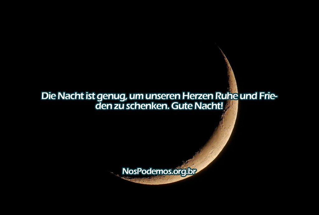 Die Nacht ist genug, um unseren Herzen Ruhe und Frieden zu schenken. Gute Nacht!