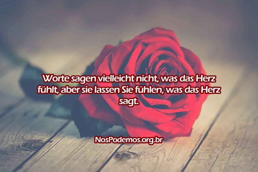 Worte sagen vielleicht nicht, was das Herz fühlt, aber sie lassen Sie fühlen, was das Herz sagt.