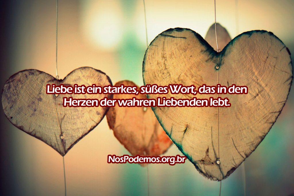 Liebe ist ein starkes, süßes Wort, das in den Herzen der wahren Liebenden lebt.