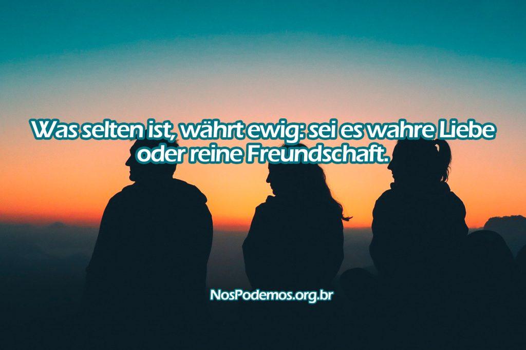 Was selten ist, währt ewig: sei es wahre Liebe oder reine Freundschaft.