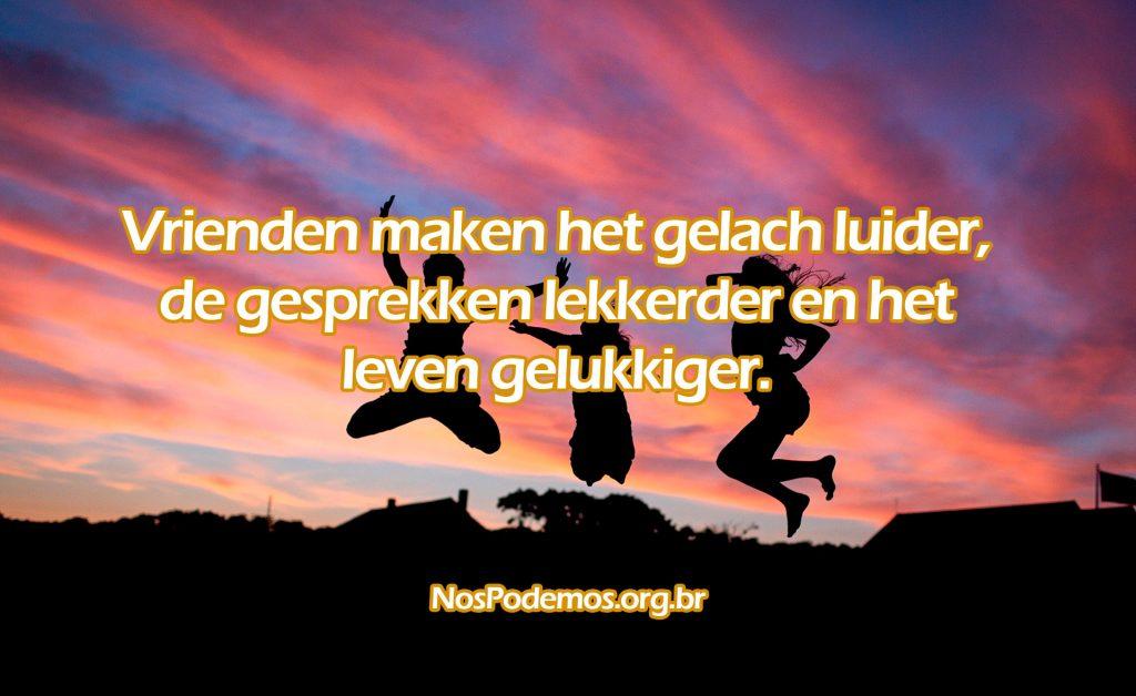 Vrienden maken het gelach luider, de gesprekken lekkerder en het leven gelukkiger.