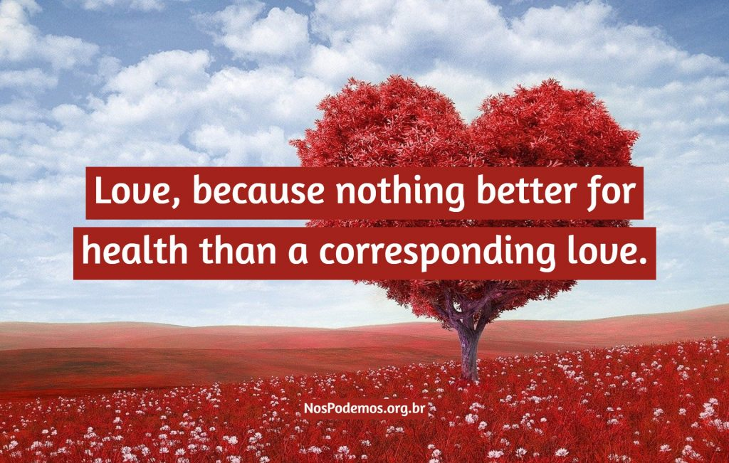 Love, because nothing better for health than a corresponding love.