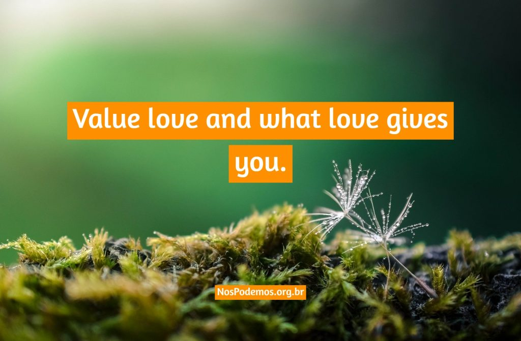 Value love and what love gives you.