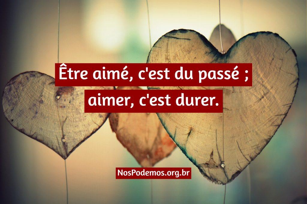 Être aimé, c'est du passé ; aimer, c'est durer.