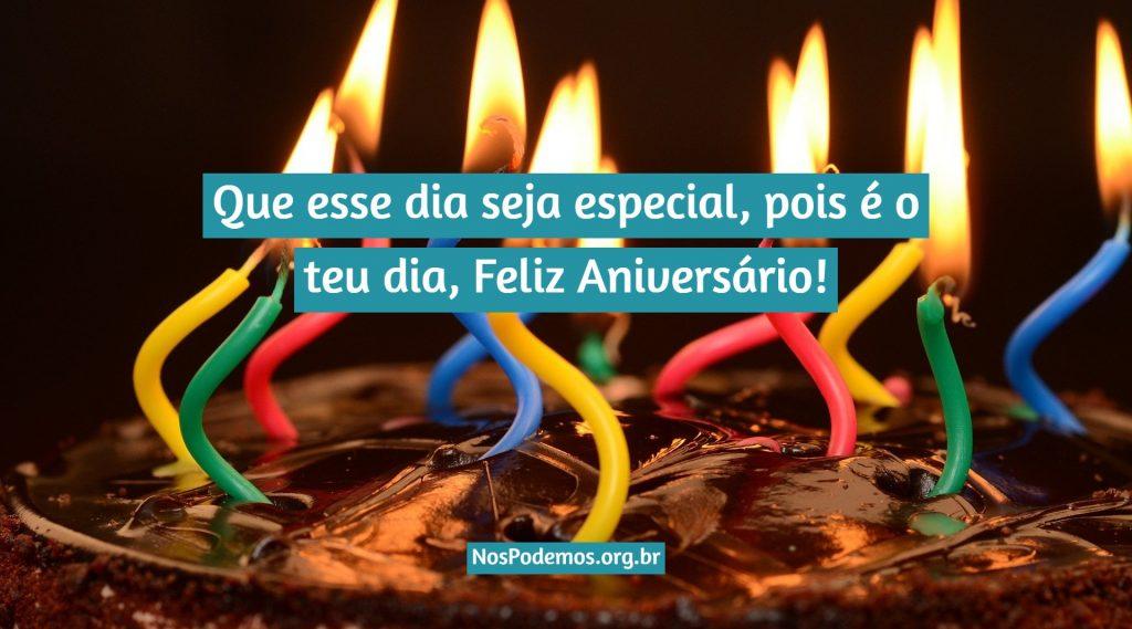 Que esse dia seja especial, pois é o teu dia, Feliz Aniversário!