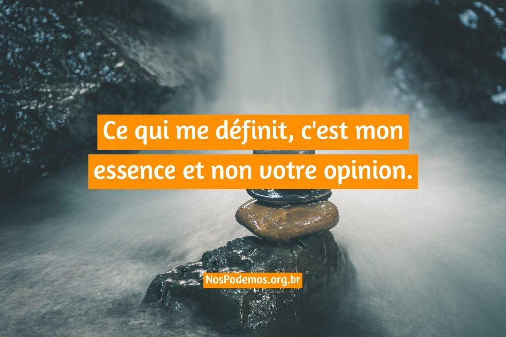 Ce qui me définit, c'est mon essence et non votre opinion.