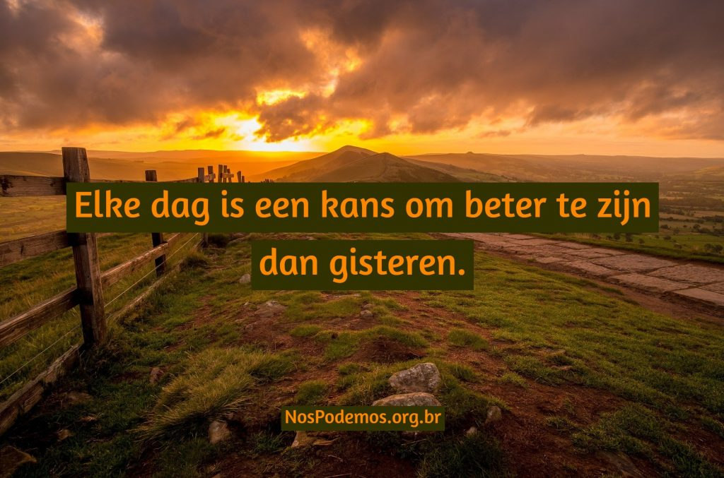 Elke dag is een kans om beter te zijn dan gisteren.
