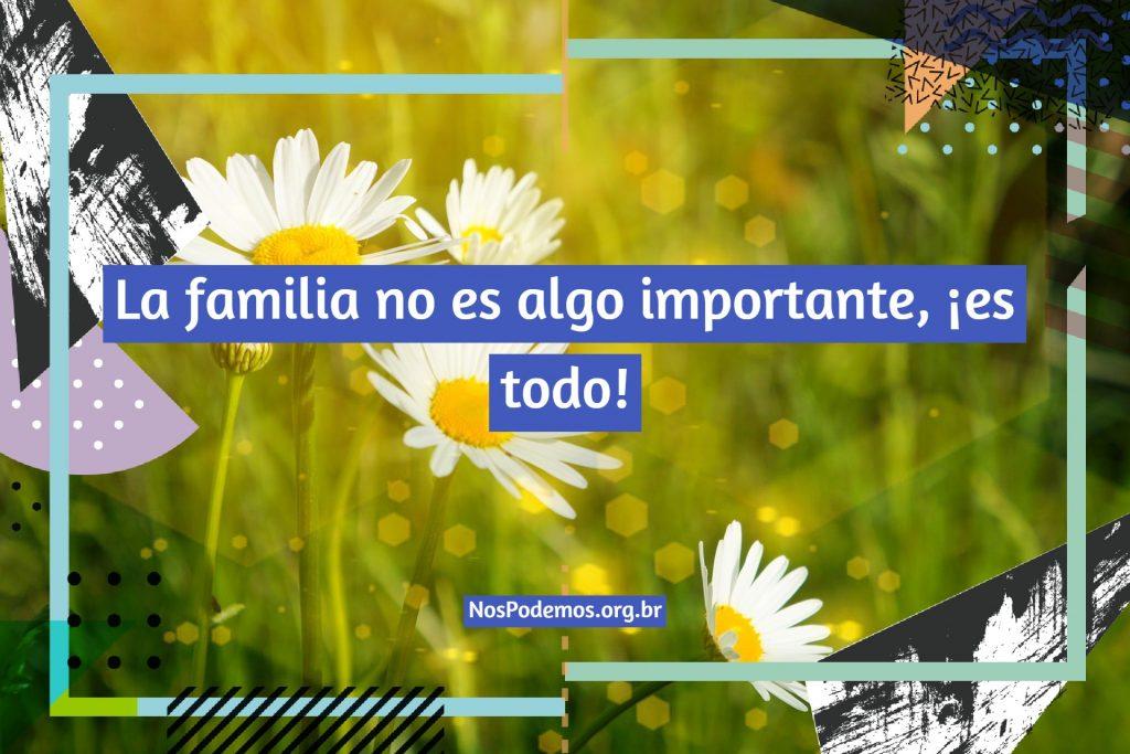 La familia no es algo importante, ¡es todo!