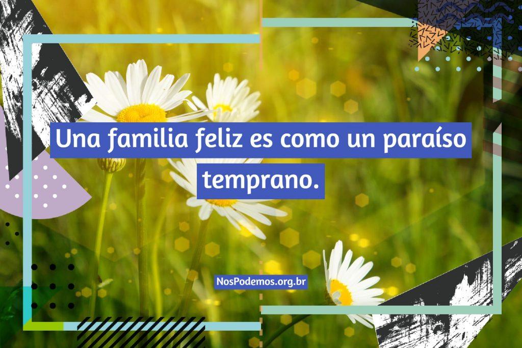 Una familia feliz es como un paraíso temprano.