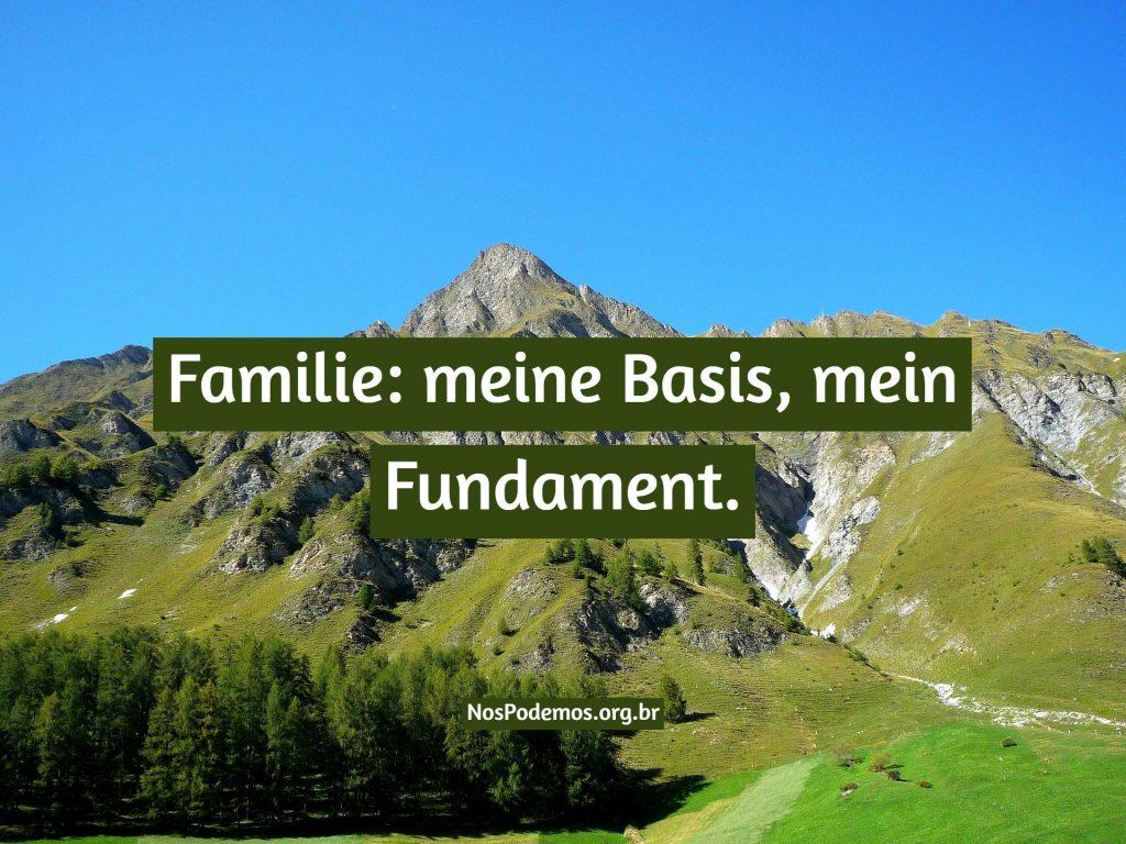 Familie: meine Basis, mein Fundament.