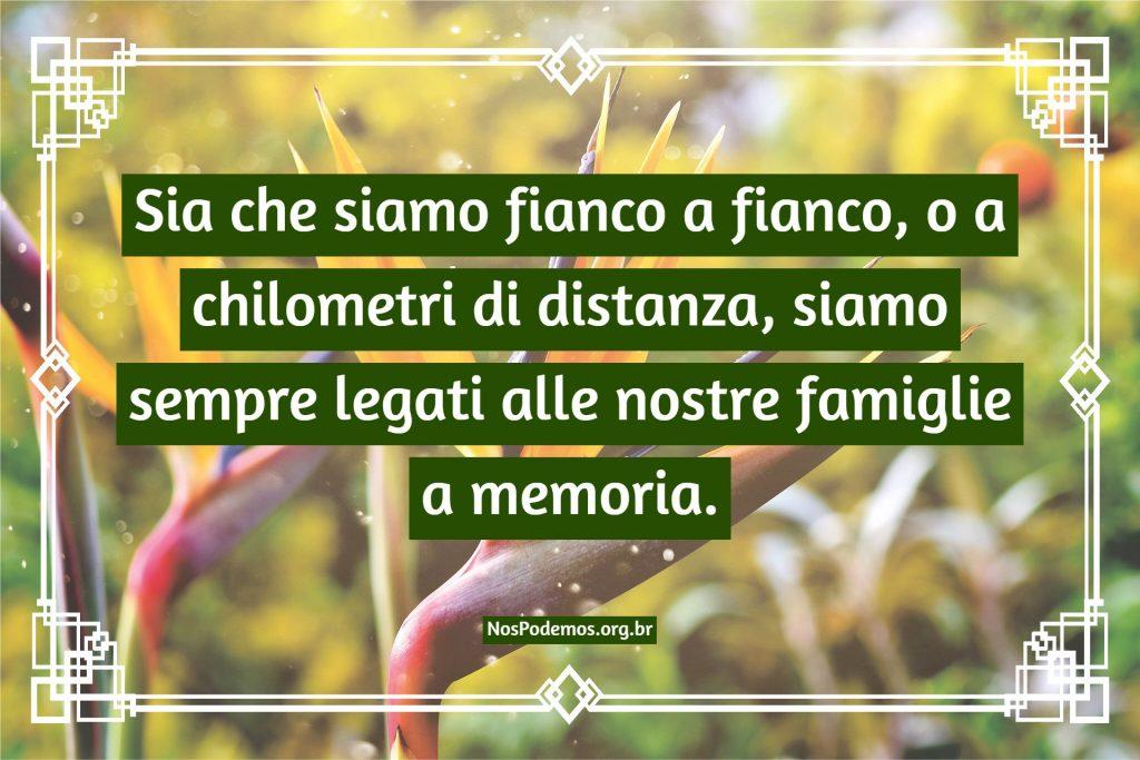 Sia che siamo fianco a fianco, o a chilometri di distanza, siamo sempre legati alle nostre famiglie a memoria.