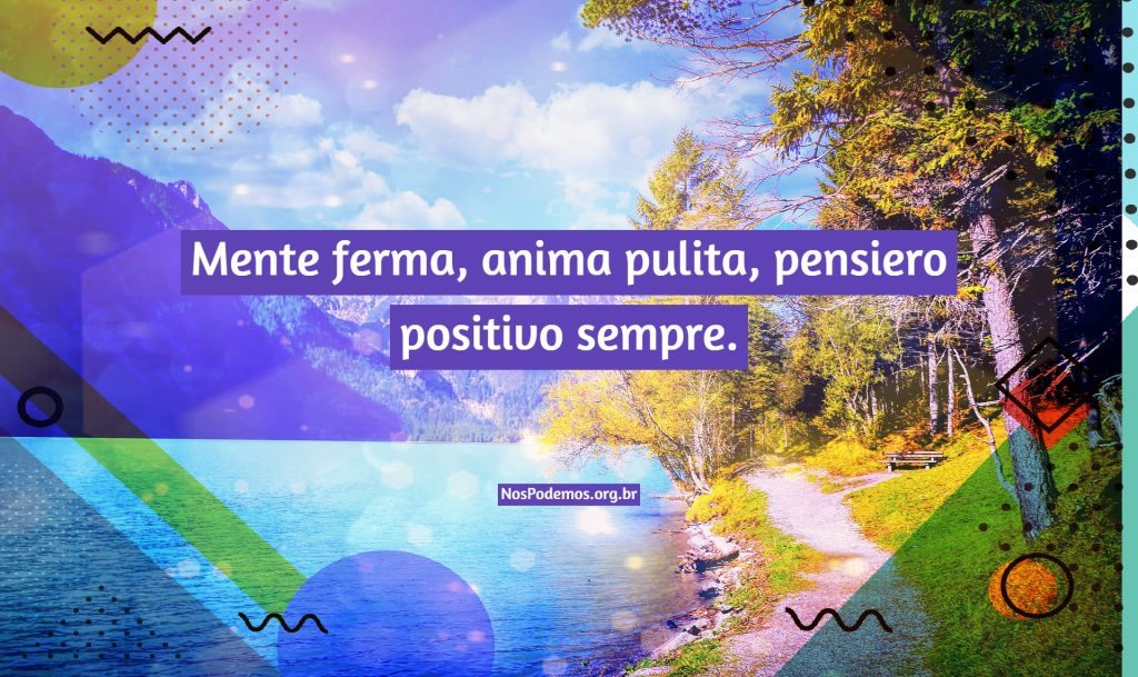 Mente ferma, anima pulita, pensiero positivo sempre.