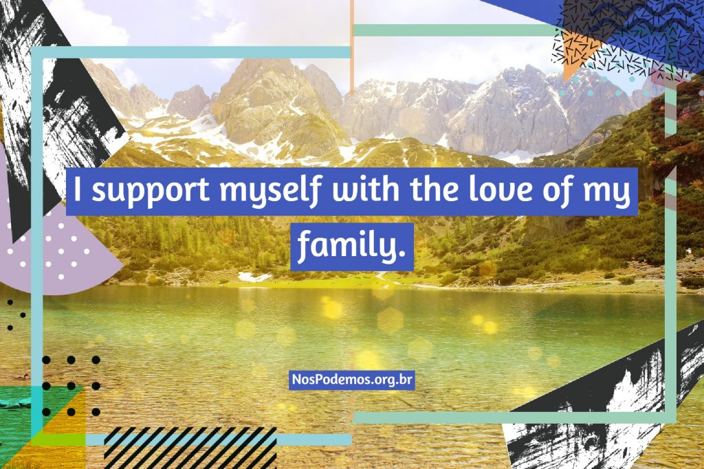 I support myself with the love of my family.