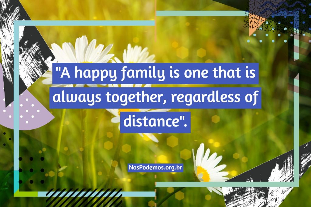 """A happy family is one that is always together, regardless of distance""."