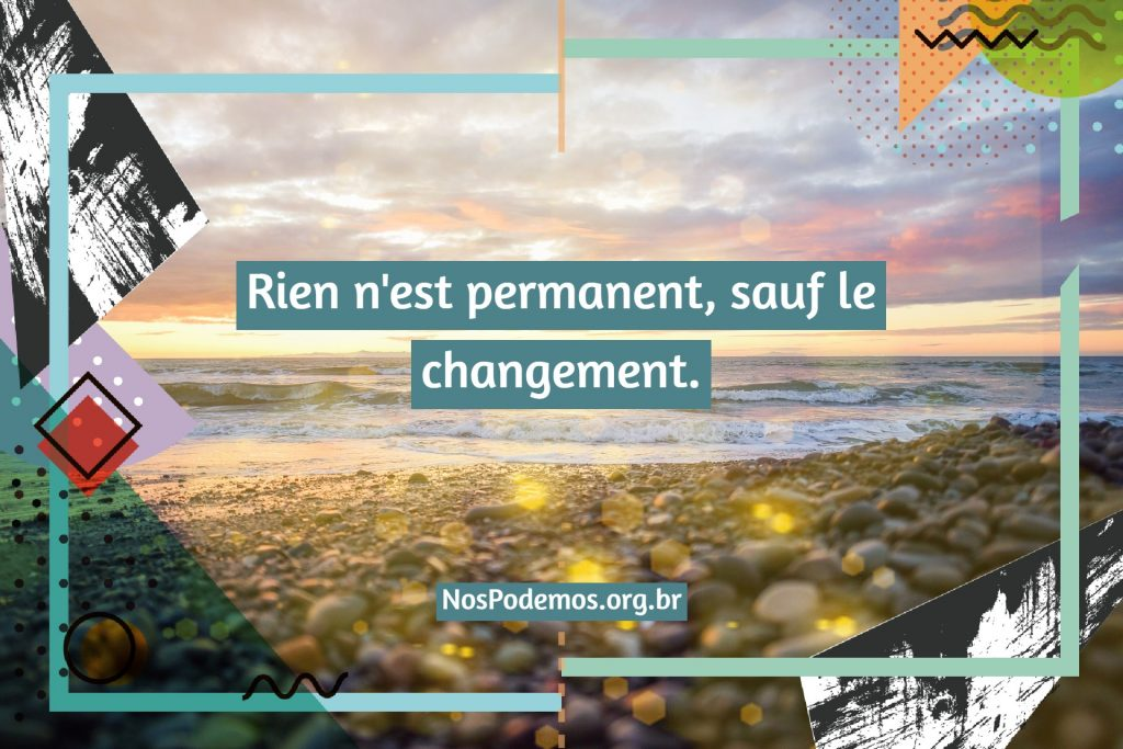 Rien n'est permanent, sauf le changement.