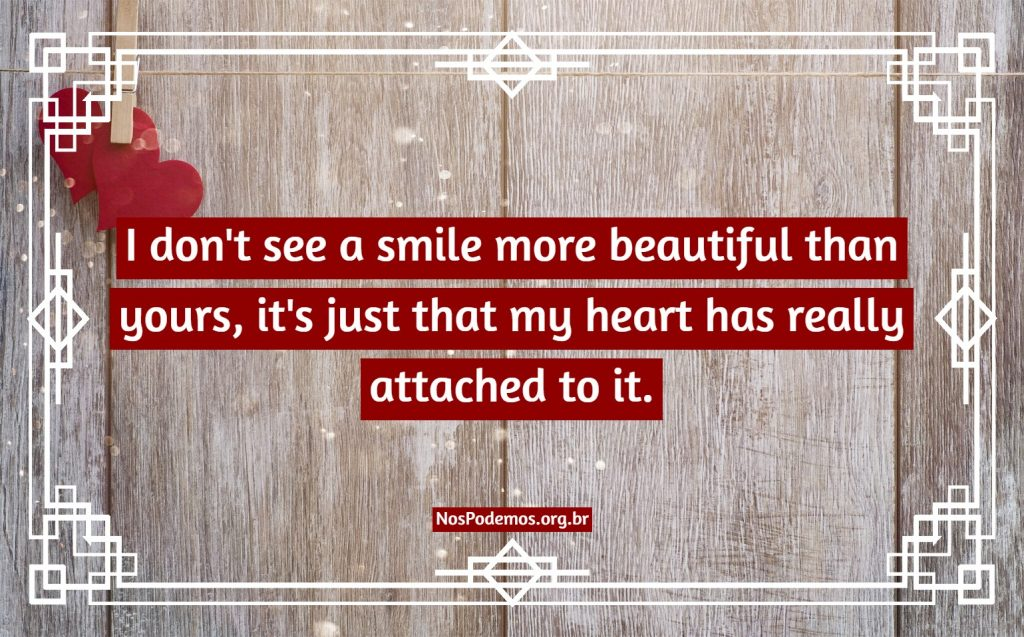 I don't see a smile more beautiful than yours, it's just that my heart has really attached to it.