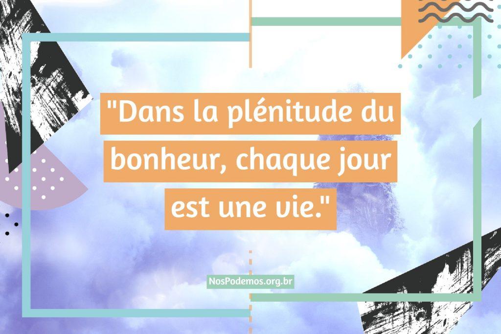 """""""Dans la plénitude du bonheur, chaque jour est une vie."""""""