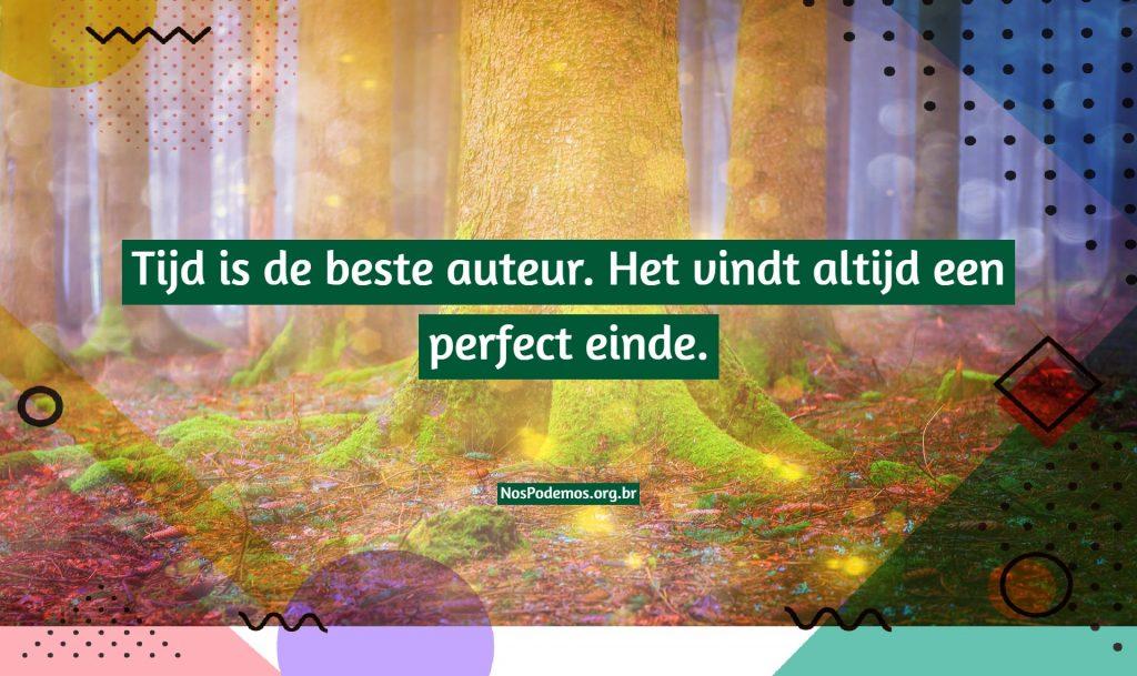 Tijd is de beste auteur. Het vindt altijd een perfect einde.