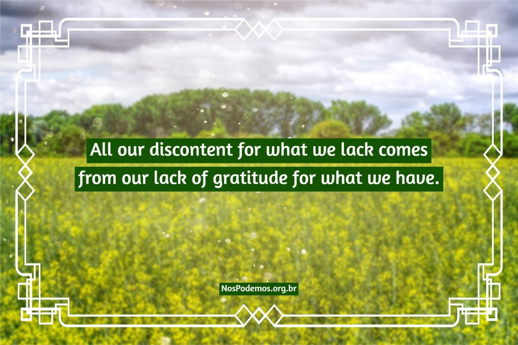 All our discontent for what we lack comes from our lack of gratitude for what we have.