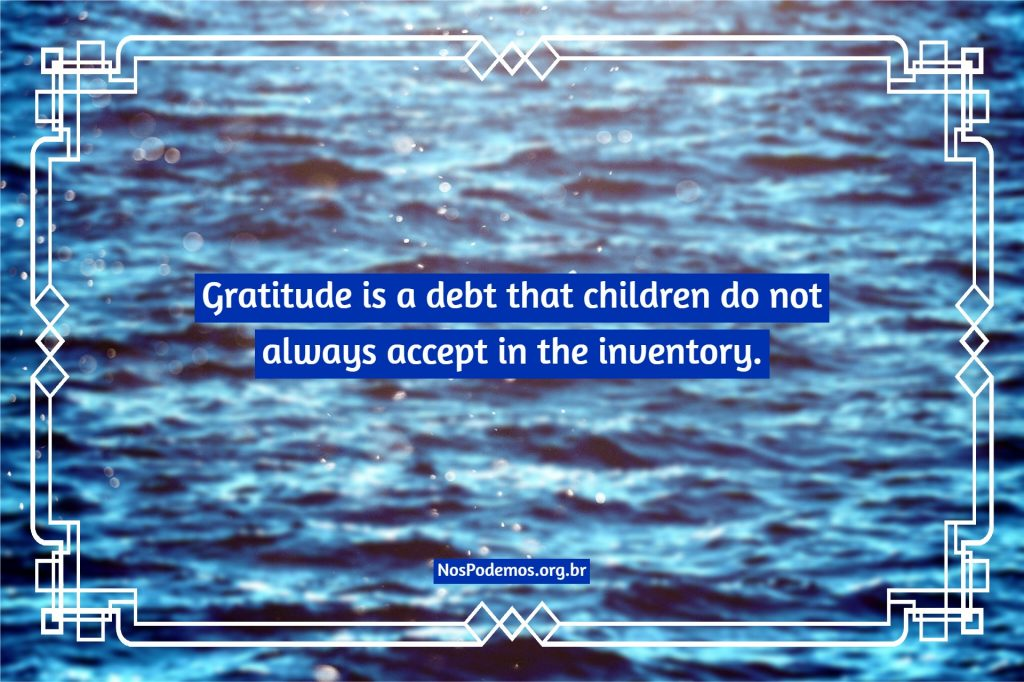 Gratitude is a debt that children do not always accept in the inventory.