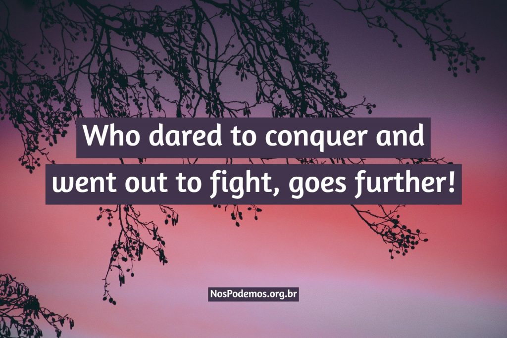 Who dared to conquer and went out to fight, goes further!