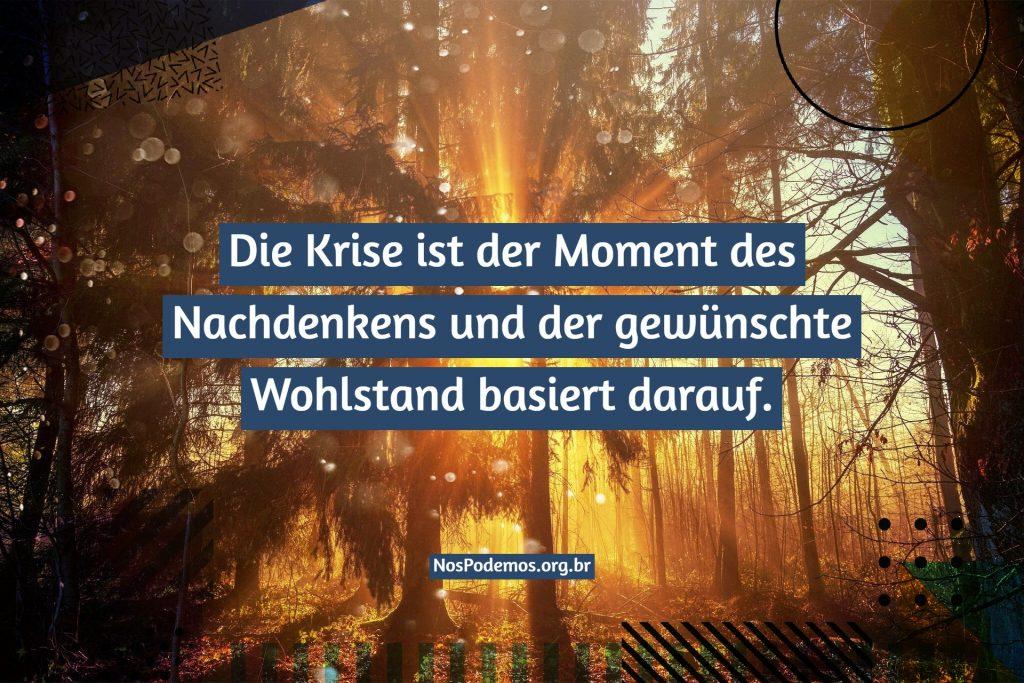 Die Krise ist der Moment des Nachdenkens und der gewünschte Wohlstand basiert darauf.