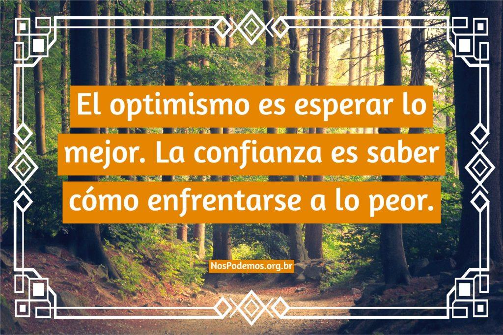 El optimismo es esperar lo mejor. La confianza es saber cómo enfrentarse a lo peor.