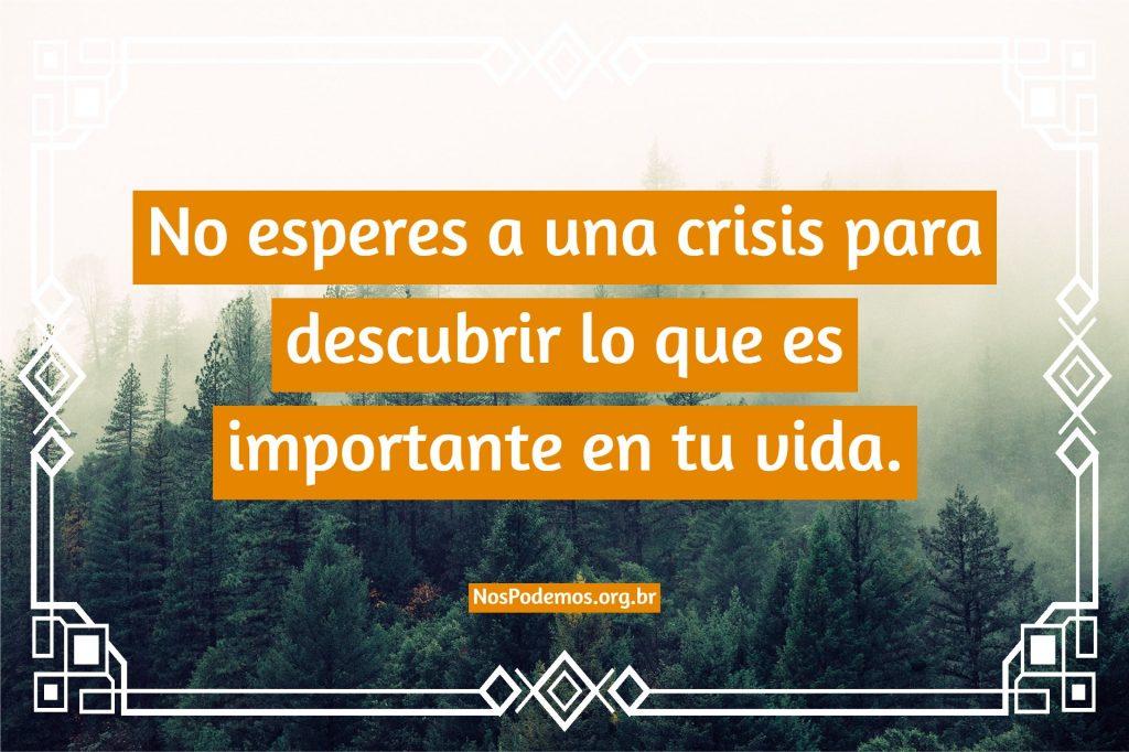 No esperes a una crisis para descubrir lo que es importante en tu vida.
