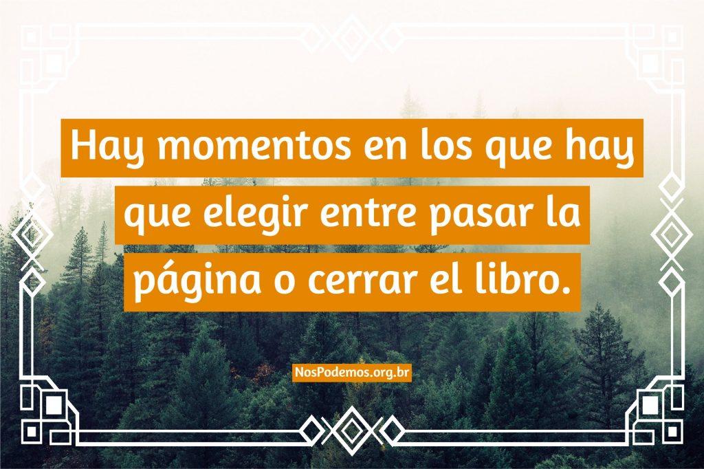 Hay momentos en los que hay que elegir entre pasar la página o cerrar el libro.