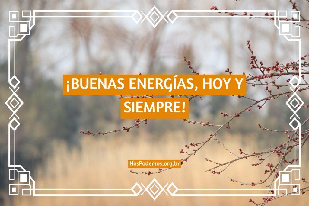 ¡BUENAS ENERGÍAS, HOY Y SIEMPRE!