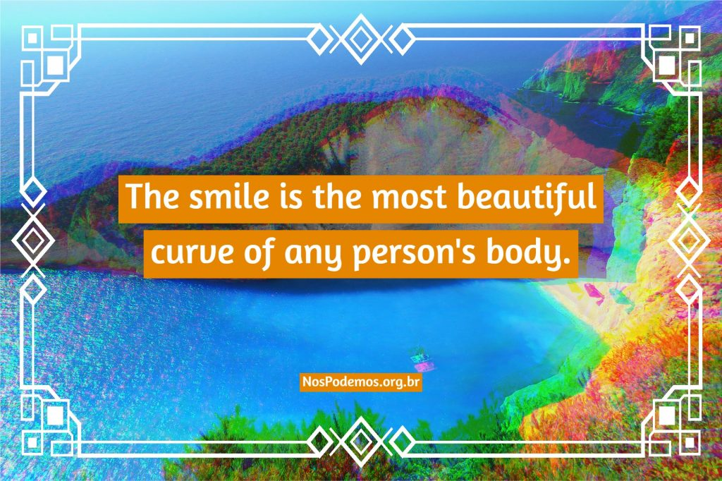 The smile is the most beautiful curve of any person's body.