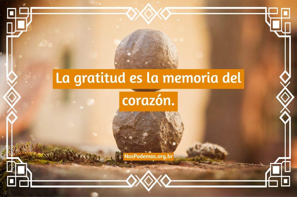 La gratitud es la memoria del corazón.