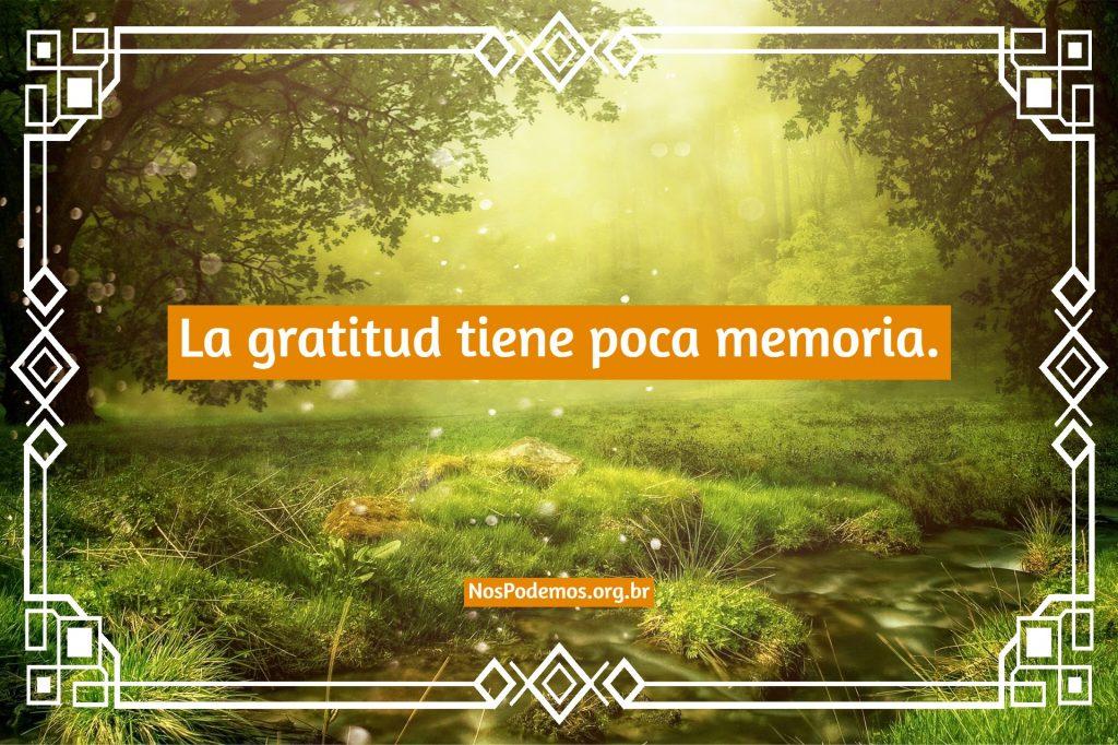 La gratitud tiene poca memoria.