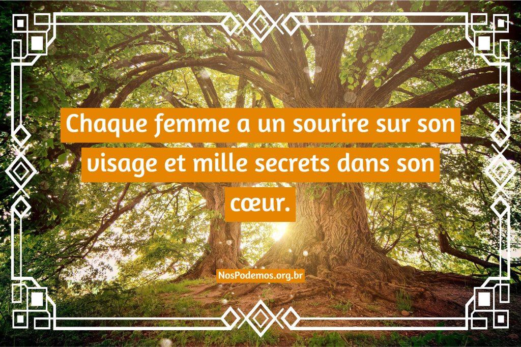 Chaque femme a un sourire sur son visage et mille secrets dans son cœur.