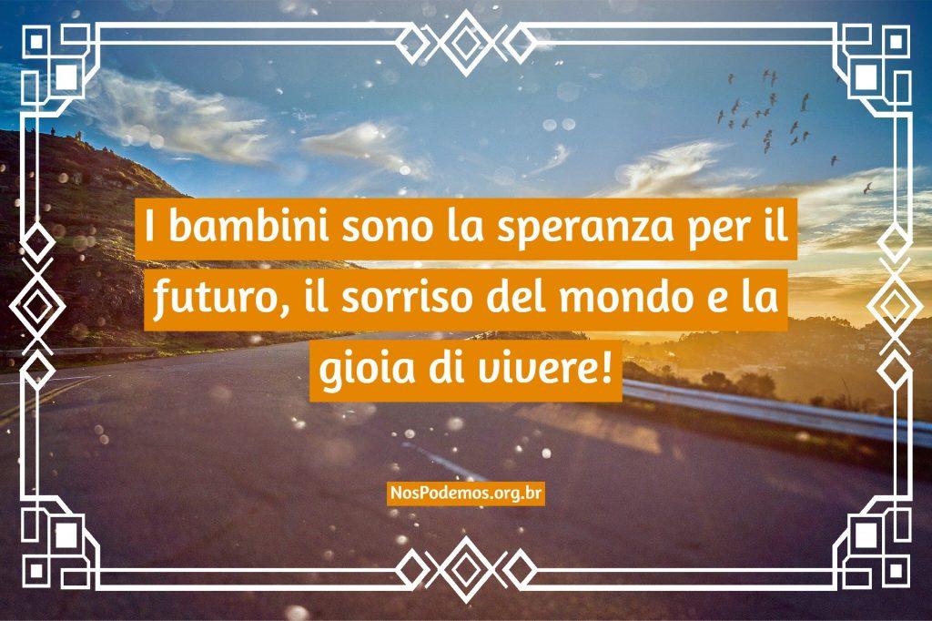 I bambini sono la speranza per il futuro, il sorriso del mondo e la gioia di vivere!