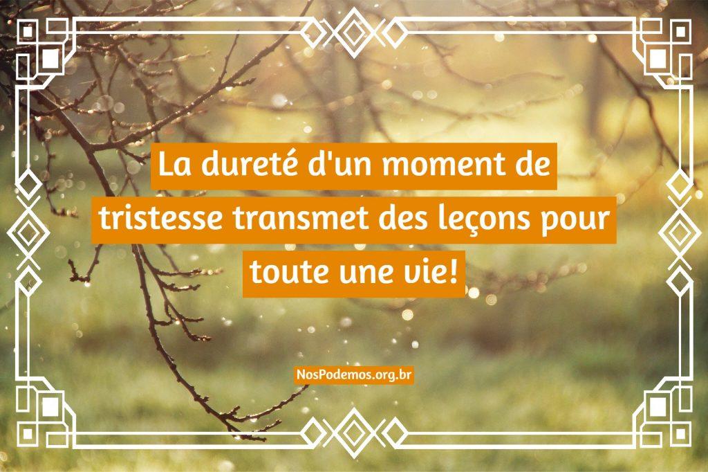 La dureté d'un moment de tristesse transmet des leçons pour toute une vie!