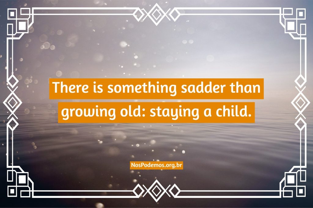 There is something sadder than growing old: staying a child.