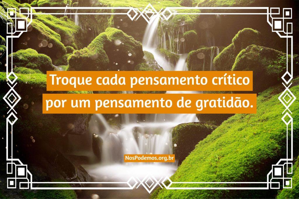 Troque cada pensamento crítico por um pensamento de gratidão.